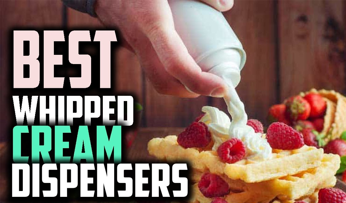 The 6 Best Whipped Cream Dispensers in 2021 – FULL BUYER'S GUIDE!